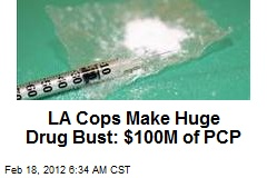 LA Cops Make Huge Drug Bust: $100M of PCP
