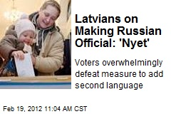 Latvians on Making Russian Official: 'Nyet'