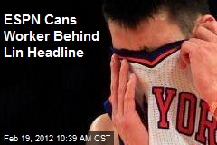 ESPN Cans Worker Behind Lin Headline