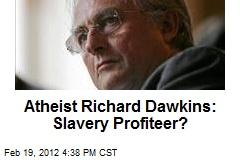 Atheist Richard Dawkins: Slavery Profiteer?