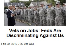 Vets on Jobs: Feds Are Discriminating Against Us