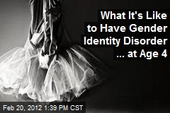 What It's Like to Have Gender Identity Disorder ... at Age 4