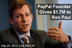 PayPal Founder Gives $1.7M to Ron Paul