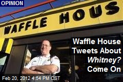 Waffle House Tweets About Whitney? Come On