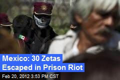 Mexico: 30 Zetas Escaped in Prison Riot