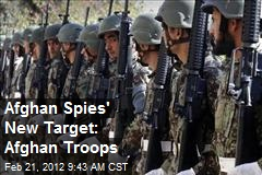 Afghan Spies' New Target: Afghan Troops