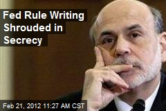 Fed Rule Writing Shrouded in Secrecy