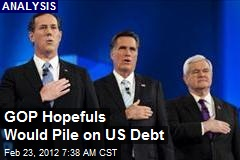 GOP Hopefuls Would Pile on US Debt
