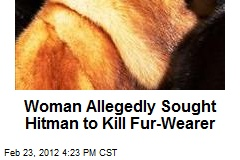 Woman Allegedly Sought Hitman to Kill Fur-Wearer