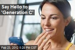 Say Hello to 'Generation C'