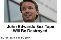 John Edwards Sex Tape to Be Destroyed