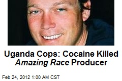Uganda Cops: Cocaine Killed Amazing Race Producer