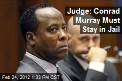 Judge: Conrad Murray Must Stay in Jail