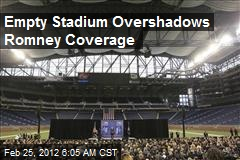 Empty Stadium Overshadows Romney Coverage
