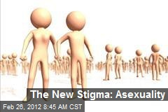 The New Stigma: Asexuality