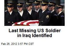 Last Missing US Soldier in Iraq Identified
