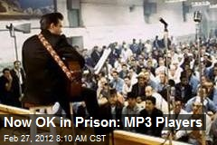 Now OK in Prison: MP3 Players