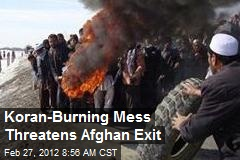Koran-Burning Mess Threatens Afghan Exit