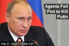Agents Foil Plot to Kill Putin