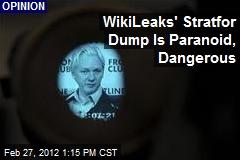 WikiLeaks' Stratfor Dump Is Paranoid, Dangerous
