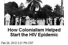 How Colonialism Helped Start the HIV Epidemic
