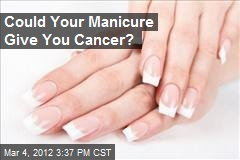 Could Your Manicure Give You Cancer?