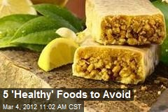 5 'Healthy' Foods to Avoid