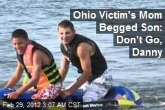 Ohio Victim's Mom Begged Son: Don't Go, Danny