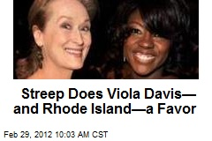 Streep Does Viola Davis— and Rhode Island—a Favor