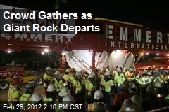 Crowd Gathers as Giant Rock Departs