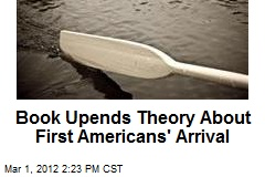 Book Upends Theory About First Americans' Arrival