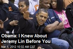Obama: I Knew About Jeremy Lin Before You