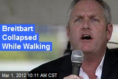 Breitbart Collapsed While Walking