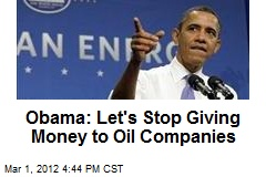 Obama: Let's Stop Giving Money to Oil Companies