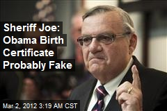 Sheriff Joe: Obama Birth Certificate Probably Fake