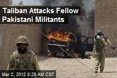 Taliban Attacks Fellow Pakistani Militants