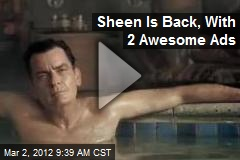 Sheen Is Back, With 2 Awesome Ads