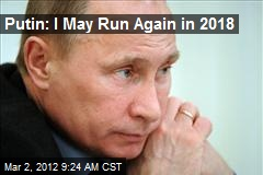 Putin: I May Run Again in 2018
