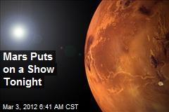 Mars Puts on a Show Tonight