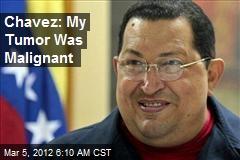 Chavez: My Tumor Was Malignant