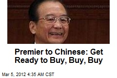 Premier to Chinese: Get Ready to Buy, Buy, Buy