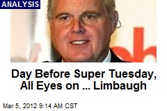 Day Before Super Tuesday, All Eyes on ... Limbaugh