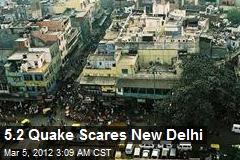 5.2 Quake Scares New Delhi