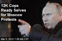 12K Cops Ready Selves for Moscow Protests