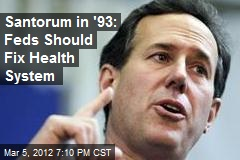 Santorum in '93: Feds Should Fix Health System