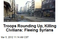 Troops Rounding Up, Killing Civilians: Fleeing Syrians