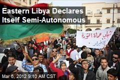 Eastern Libya Declares Itself Semi-Autonomous
