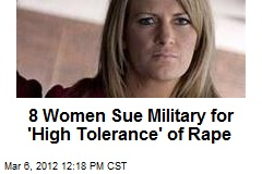 8 Women Sue Military for 'High Tolerance' of Rape