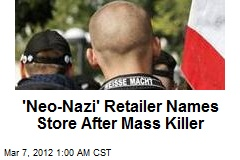 'Neo-Nazi' Retailer Names Store After Mass Killer