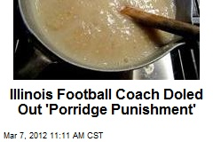 Illinois Football Coach Doled Out 'Porridge Punishment'